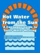 Hot Water from the Sun: A Consumer Guide to Solar Water Heating 9781410220370