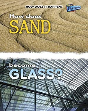 How Does Sand Become Glass? 9781410934574