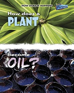 How Does a Plant Become Oil? 9781410934512