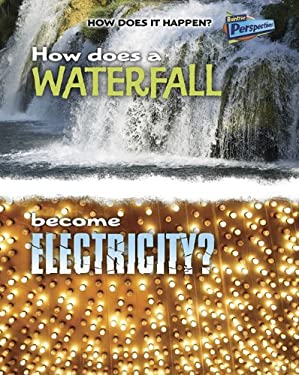 How Does a Waterfall Become Electricity? 9781410934567