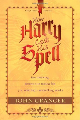 How Harry Cast His Spell: The Meaning Behind the Mania for J. K. Rowling's Bestselling Books 9781414321882