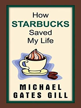 How Starbucks Saved My Life: A Son of Privilege Learns to Live Like Everyone Else 9781410403605