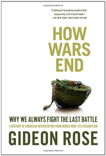 How Wars End: Why We Always Fight the Last Battle: A History of American Intervention from World War I to Afghanistan 9781416590552