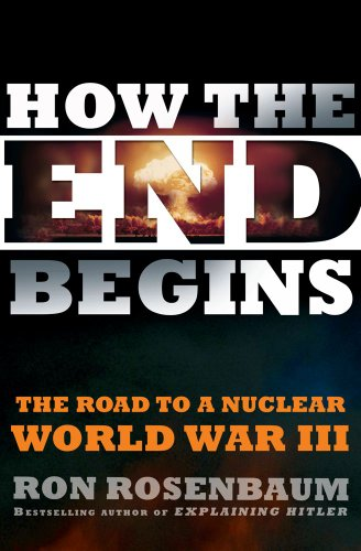 How the End Begins: The Road to a Nuclear World War III 9781416594215