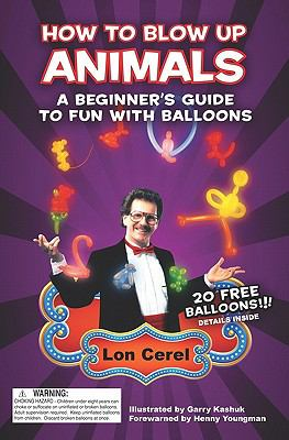 How to Blow Up Animals: A Beginner's Guide to Fun with Balloons 9781419678462