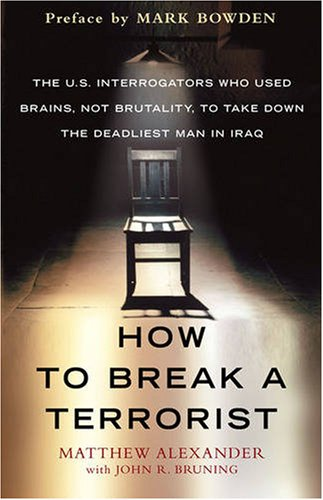 How to Break a Terrorist: The U.S. Interrogators Who Used Brains, Not Brutality, to Take Down the Deadliest Man in Iraq 9781416573159