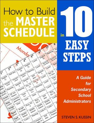 How to Build the Master Schedule in 10 Easy Steps: A Guide for Secondary School Administrators 9781412955911