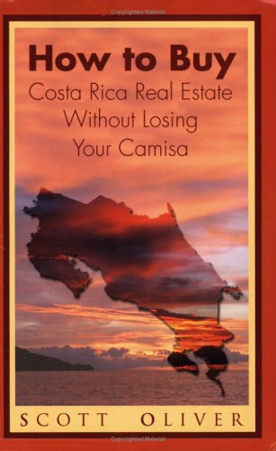 How to Buy Costa Rica Real Estate Without Losing Your Camisa 9781413491029