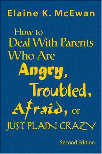 How to Deal with Parents Who Are Angry, Troubled, Afraid, or Just Plain Crazy 9781412904438