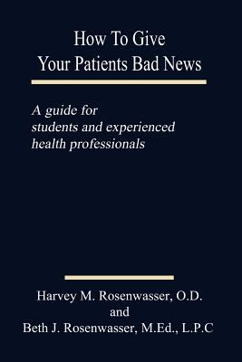 How to Give Your Patients Bad News: A Guide for Students and Experienced Health Professionals 9781410730008