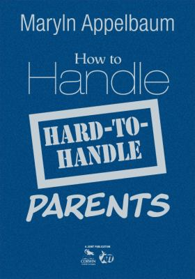 How to Handle Hard-To-Handle Parents 9781412964401