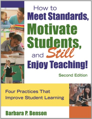 How to Meet Standards, Motivate Students, and Still Enjoy Teaching!: Four Practices That Improve Student Learning 9781412963671