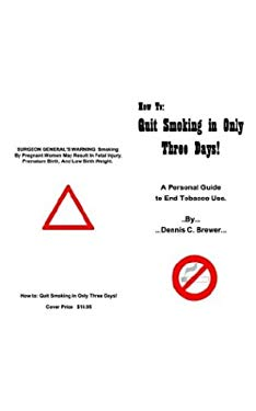 How to Quit Smoking in Only Three Days: A Personal Guide to End Tobacco Use 9781410776266