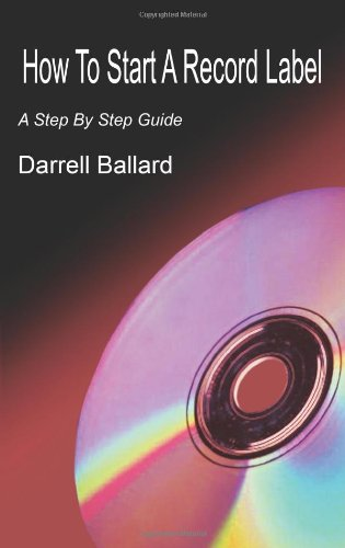 How to Start a Record Label: A Step by Step Guide 9781418449063