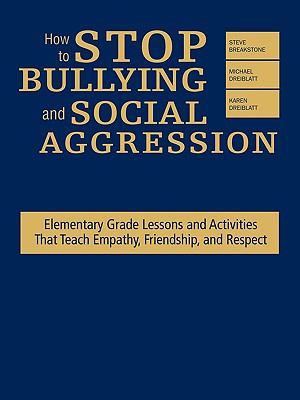 How to Stop Bullying and Social Aggression: Elementary Grade Lessons and Activities That Teach Empathy, Friendship, and Respect 9781412958103