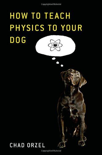 How to Teach Physics to Your Dog 9781416572282