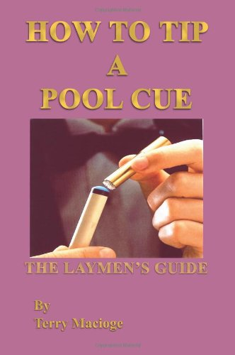 How to Tip a Pool Cue: The Laymen's Guide 9781410777317