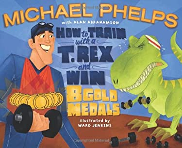 How to Train with a T. Rex and Win 8 Gold Medals 9781416986690