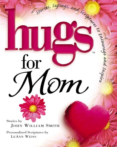 Hugs for Mom: Stories, Sayings, and Scriptures to Encourage and Inspire 9781416534006