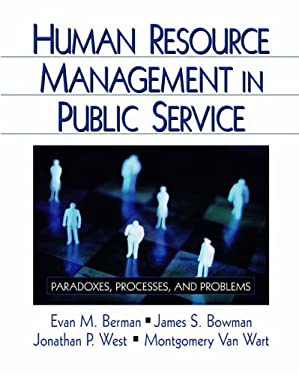 Human Resource Management in Public Service: Paradoxes, Processes, and Problems 9781412904216