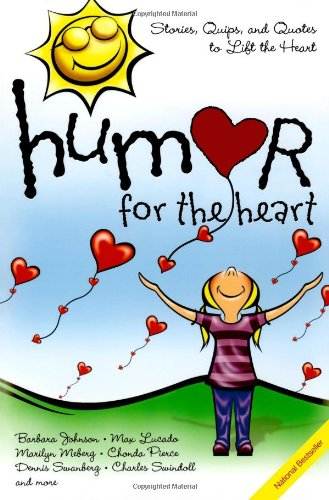 Humor for the Heart: Stories, Quips, and Quotes to Lift the Heart 9781416533436
