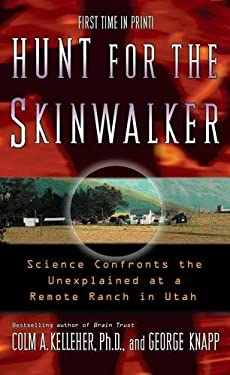 Hunt for the Skinwalker: Science Confronts the Unexplained at a Remote Ranch in Utah 9781416505211