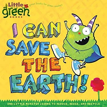 I Can Save the Earth!: One Little Monster Learns to Reduce, Reuse, and Recycle 9781416967897