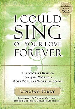 I Could Sing of Your Love Forever: Stories Behind 100 of the World's Most Popular Worship Songs [With CD]