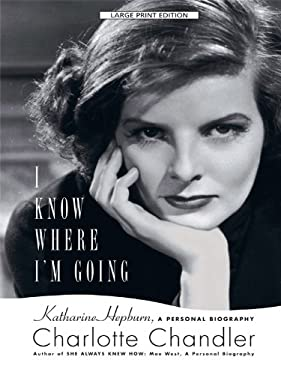 I Know Where I'm Going: Katharine Hepburn, a Personal Biography 9781410426260