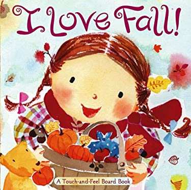 I Love Fall!: A Touch-And-Feel Board Book 9781416936091