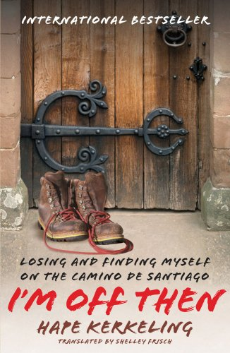 I'm Off Then: Losing and Finding Myself on the Camino de Santiago 9781416553878