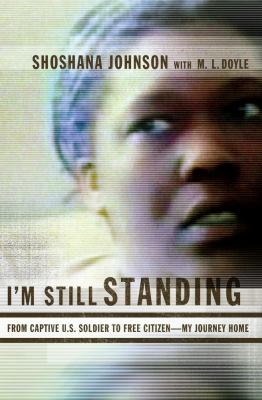 I'm Still Standing: From Captive U.S. Soldier to Free Citizen--My Journey Home 9781416567486