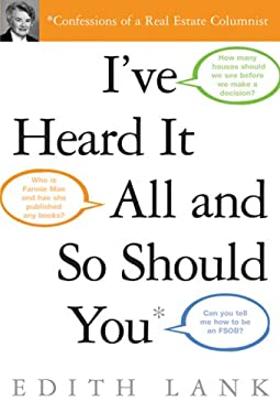 I've Heard It All and So Should You: Confessions of a Real Estate Columnist 9781419593260