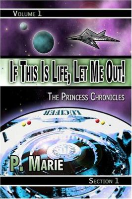 If This Is Life, Let Me Out!: The Princess Chronicles: Volume 1, Section 1 9781413758764