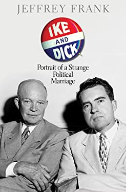 Ike and Dick: Portrait of a Strange Political Marriage 9781416587019
