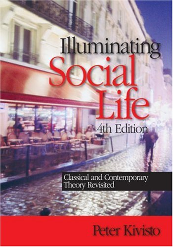 Illuminating Social Life: Classical and Contemporary Theory Revisited 9781412952361