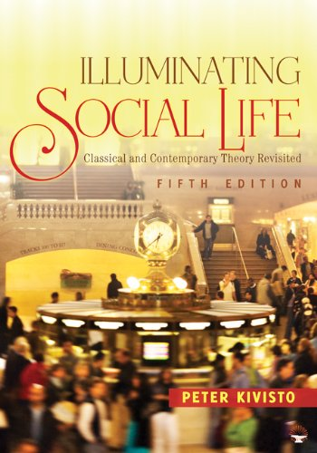 Illuminating Social Life: Classical and Contemporary Theory Revisited 9781412978156