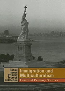 Immigration and Multiculturalism: Essential Primary Sources 9781414403298