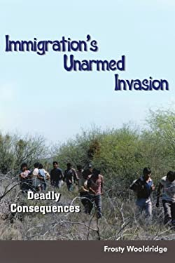 Immigration's Unarmed Invasion Immigration's Unarmed Invasion: Deadly Consequences Deadly Consequences 9781418463861
