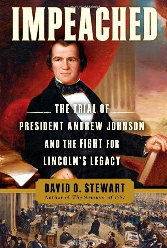 Impeached: The Trial of President Andrew Johnson and the Fight for Lincoln's Legacy 9781416547495