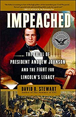 Impeached: The Trial of President Andrew Johnson and the Fight for Lincoln's Legacy 9781416547501