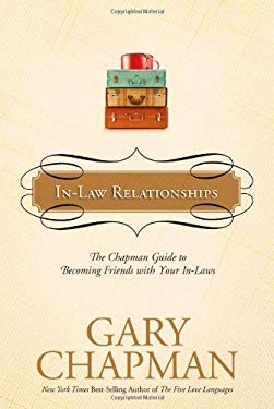 In-Law Relationships: The Chapman Guide to Becoming Friends with Your In-Laws 9781414300191