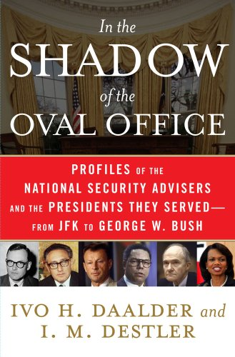 In the Shadow of the Oval Office: Profiles of the National Security Advisers and the Presidents They Served - From JFK to George W. Bush 9781416553199