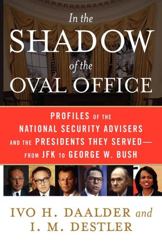 In the Shadow of the Oval Office: Profiles of the National Security Advisers and the Presidents They Served--From JFK to George W. Bush 9781416553205