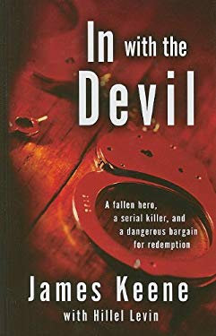 In with the Devil: A Fallen Hero, a Serial Killer, and a Dangerous Bargain for Redemption 9781410435606