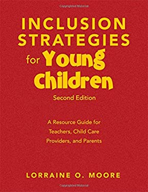 Inclusion Strategies for Young Children: A Resource Guide for Teachers, Child Care Providers, and Parents 9781412971072