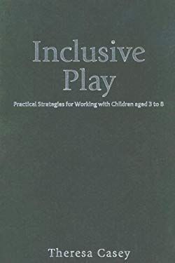 Inclusive Play: Practical Strategies for Working with Children Aged 3 to 8 9781412902427