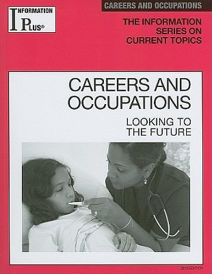 Careers and Occupations: Looking to the Future 9781414441146