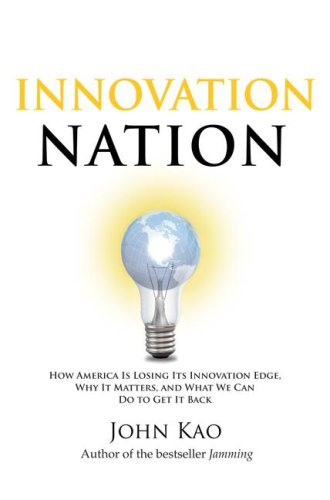Innovation Nation: How America Is Losing Its Innovation Edge, Why It Matters, and What We Can Do to Get It Back 9781416532682
