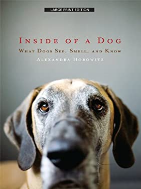 Inside of a Dog: What Dogs See, Smell, and Know 9781410423788